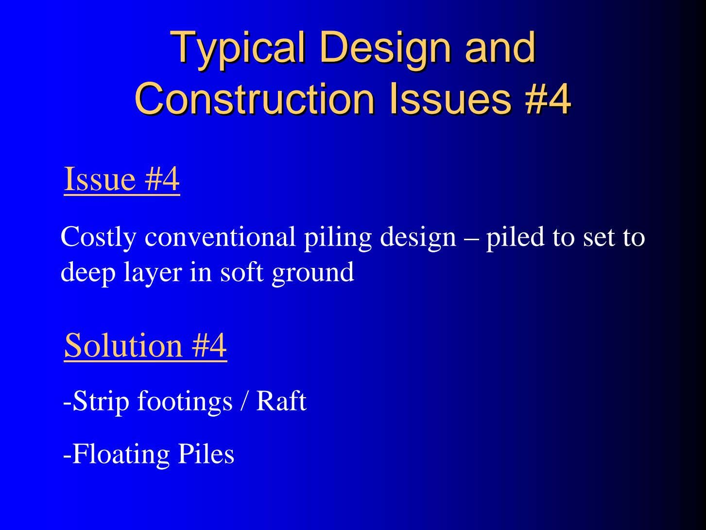 TypicalTypical DesignDesign andand ConstructionConstruction IssuesIssues #4#4 Issue #4 Costly conventional piling