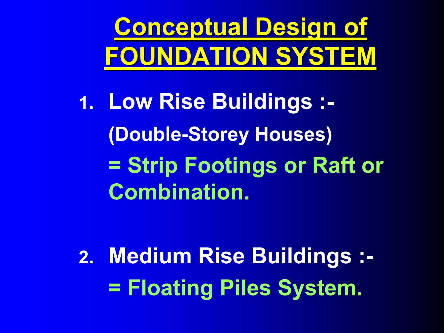 ConceptualConceptual DesignDesign ofof FOUNDATIONFOUNDATION SYSTEMSYSTEM 1. Low Rise Buildings :- (Double-Storey