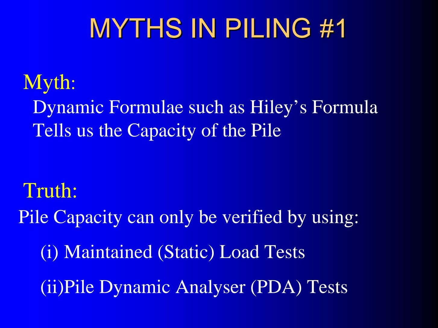 MYTHSMYTHS ININ PILINGPILING #1#1 Myth: Dynamic Formulae such as Hiley's Formula Tells us the Capacity