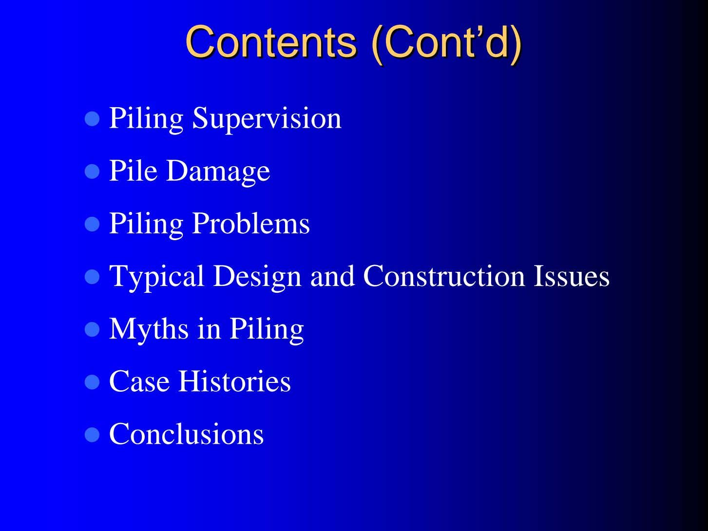ContentsContents (Cont(Cont''d)d) Piling Supervision Pile Damage Piling Problems Typical Design and