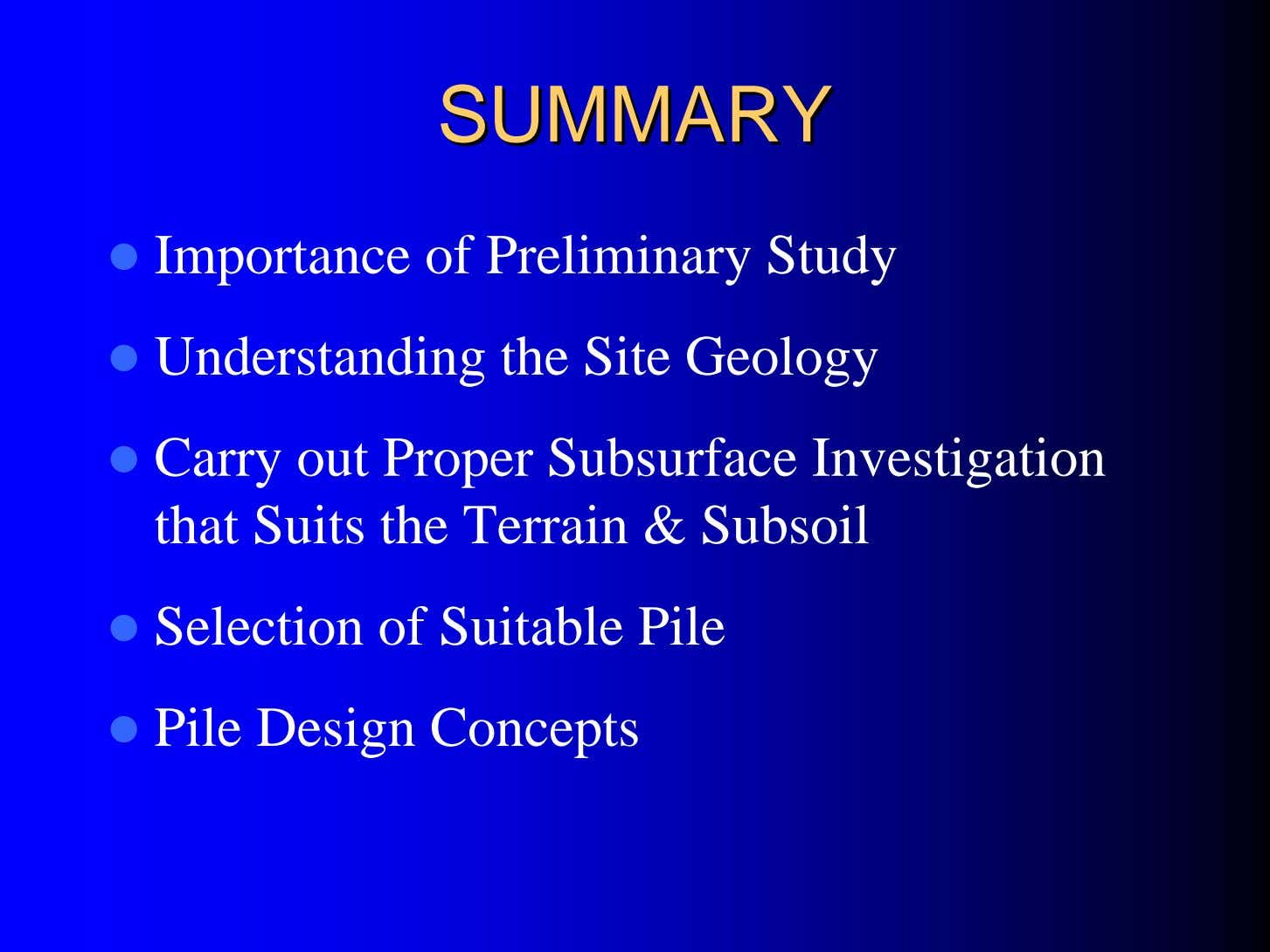 SUMMARYSUMMARY Importance of Preliminary Study Understanding the Site Geology Carry out Proper Subsurface