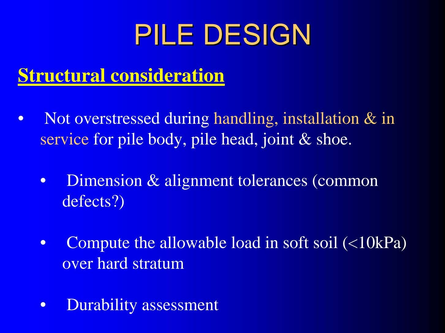 PILEPILE DESIGNDESIGN Structural consideration • Not overstressed during handling, installation & in service for