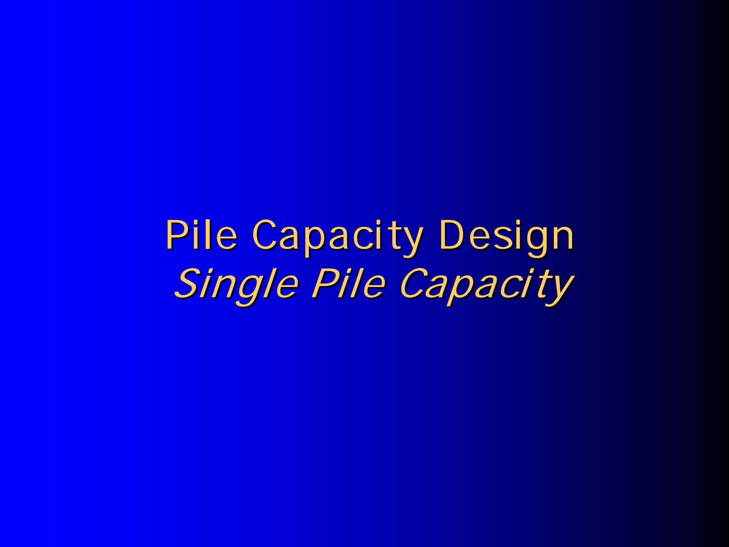PilePile CapacityCapacity DesignDesign SingleSingle PilePile CapacityCapacity