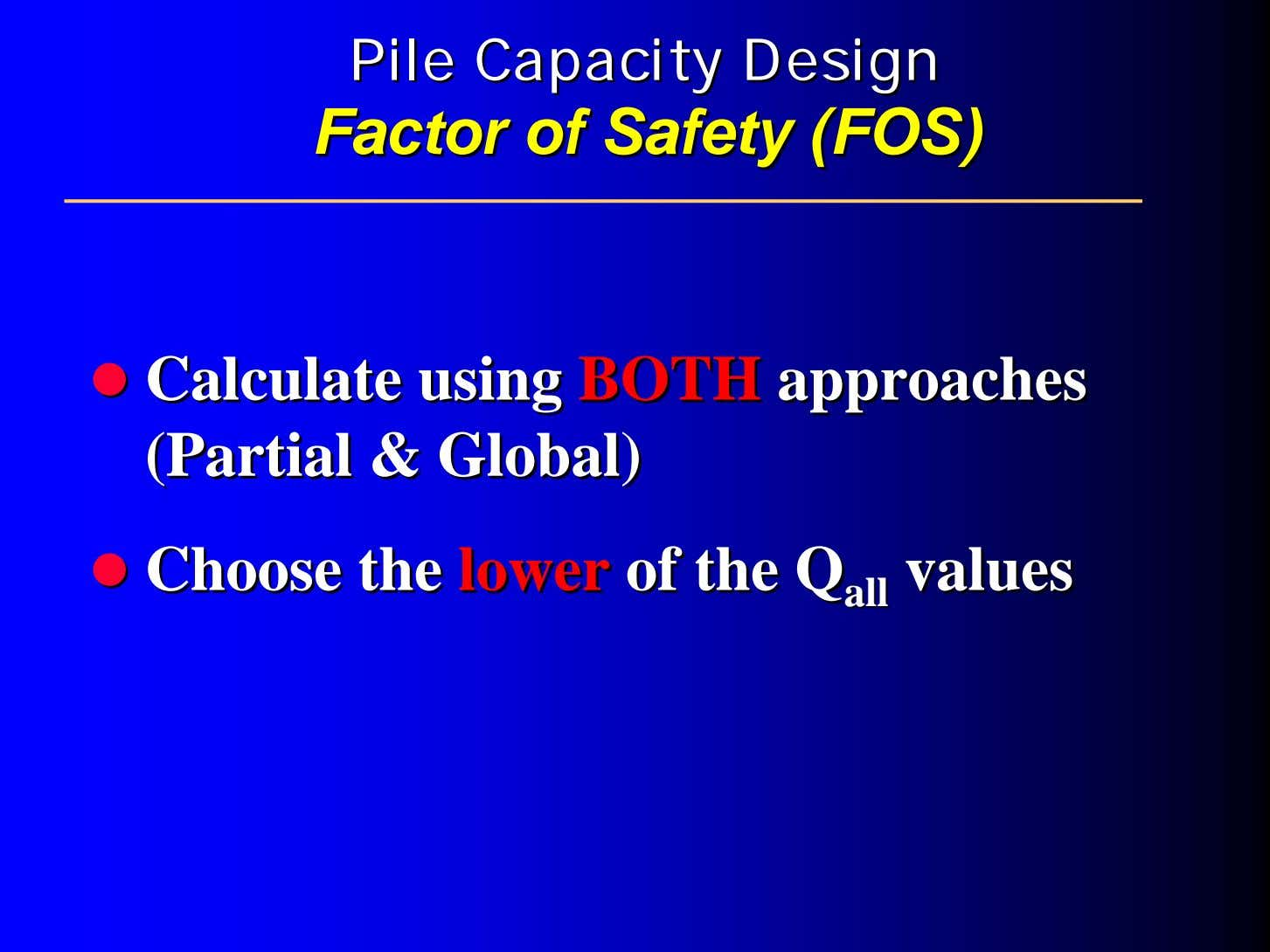 PilePile CapacityCapacity DesignDesign FactorFactor ofof SafetySafety (FOS)(FOS) CalculateCalculate usingusing BOTHBOTH
