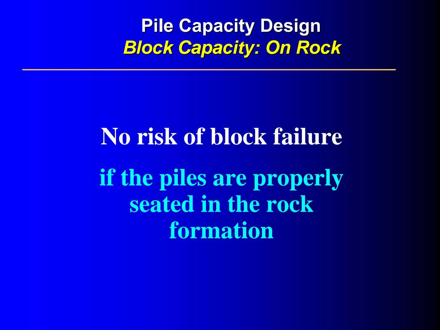 PilePile CapacityCapacity DesignDesign BlockBlock Capacity:Capacity: OnOn RockRock No risk of block failure if the
