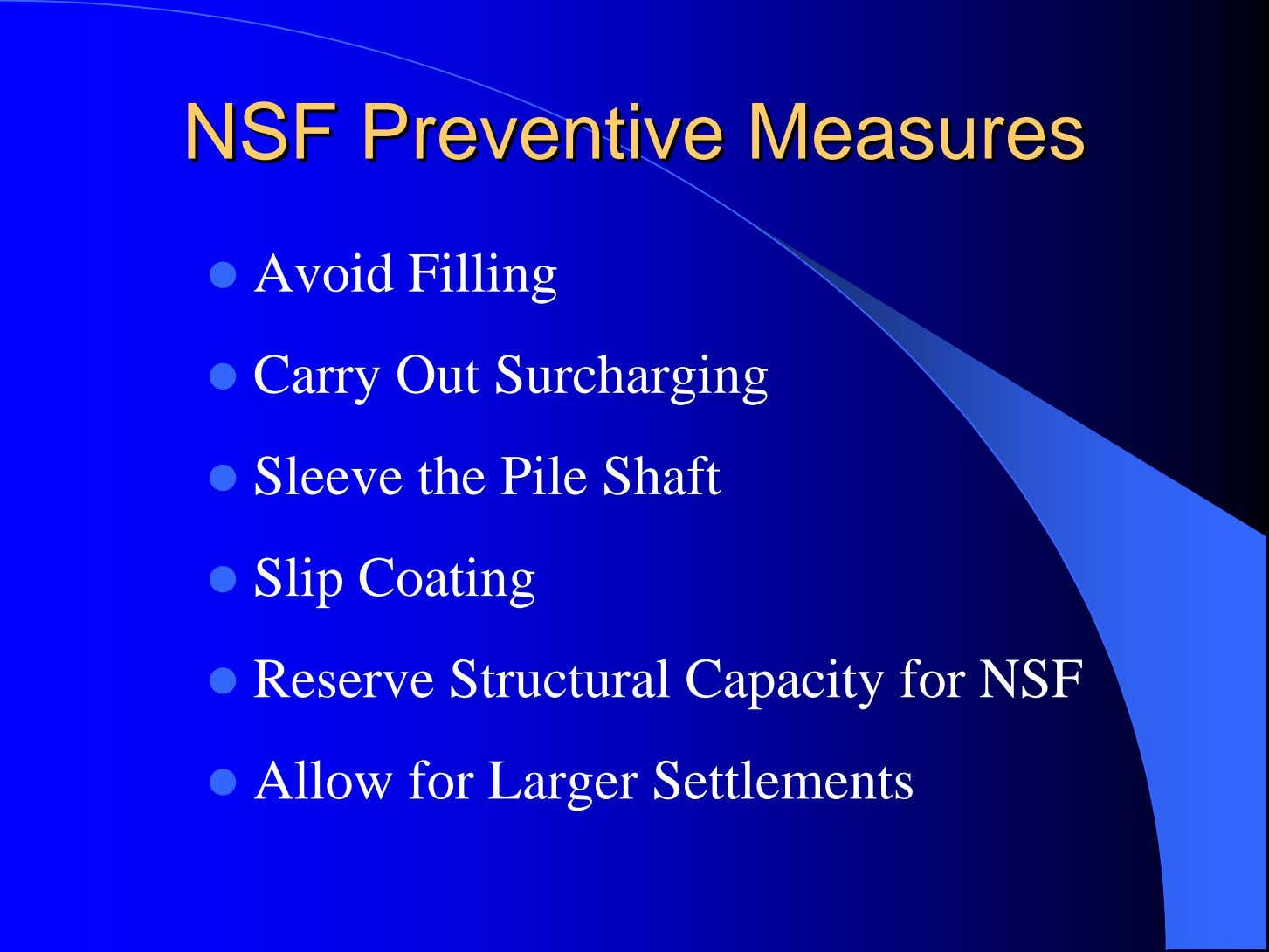 NSFNSF PreventivePreventive MeasuresMeasures Avoid Filling Carry Out Surcharging Sleeve the Pile Shaft Slip