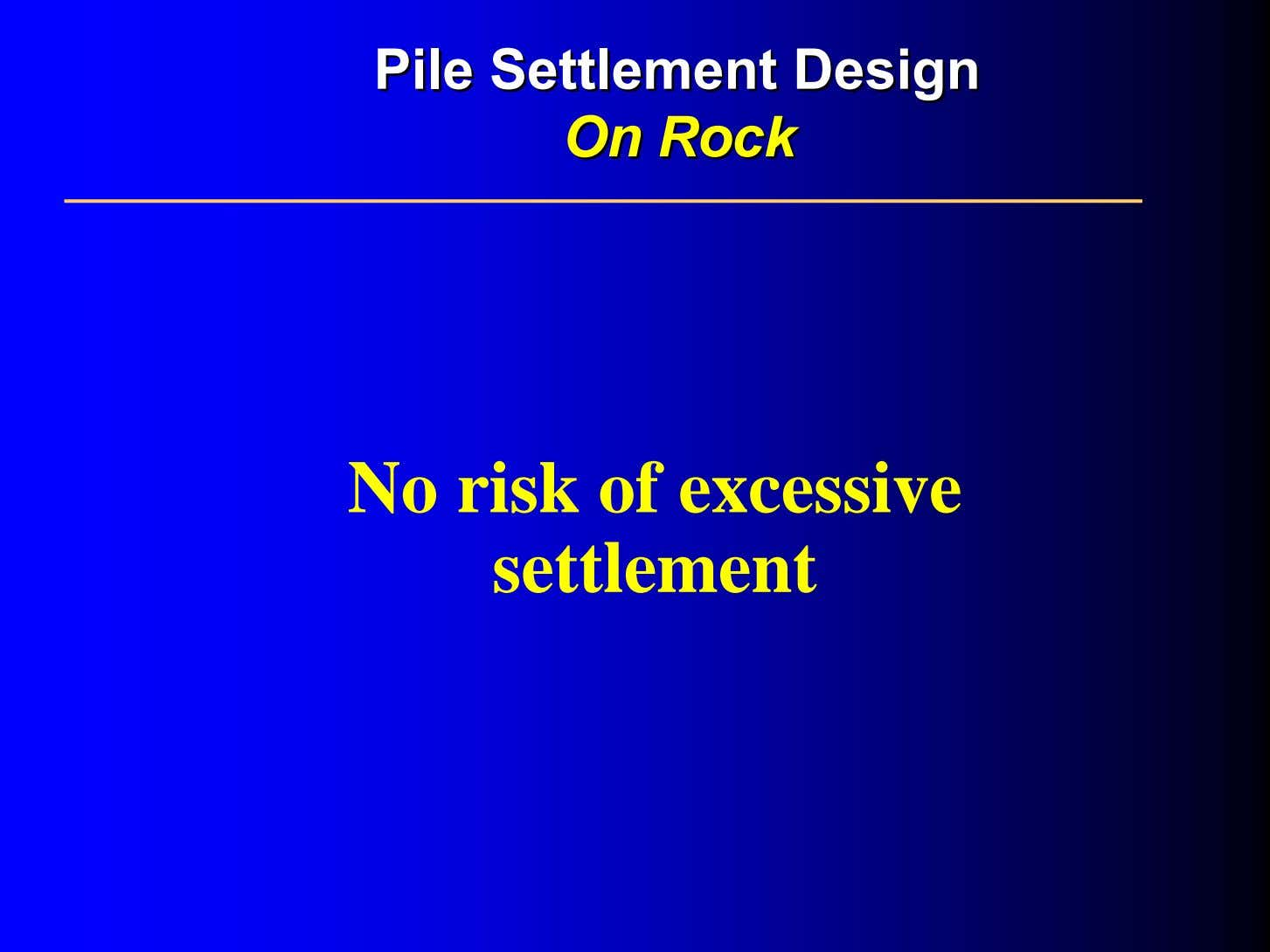 PilePile SettlementSettlement DesignDesign OnOn RockRock No risk of excessive settlement
