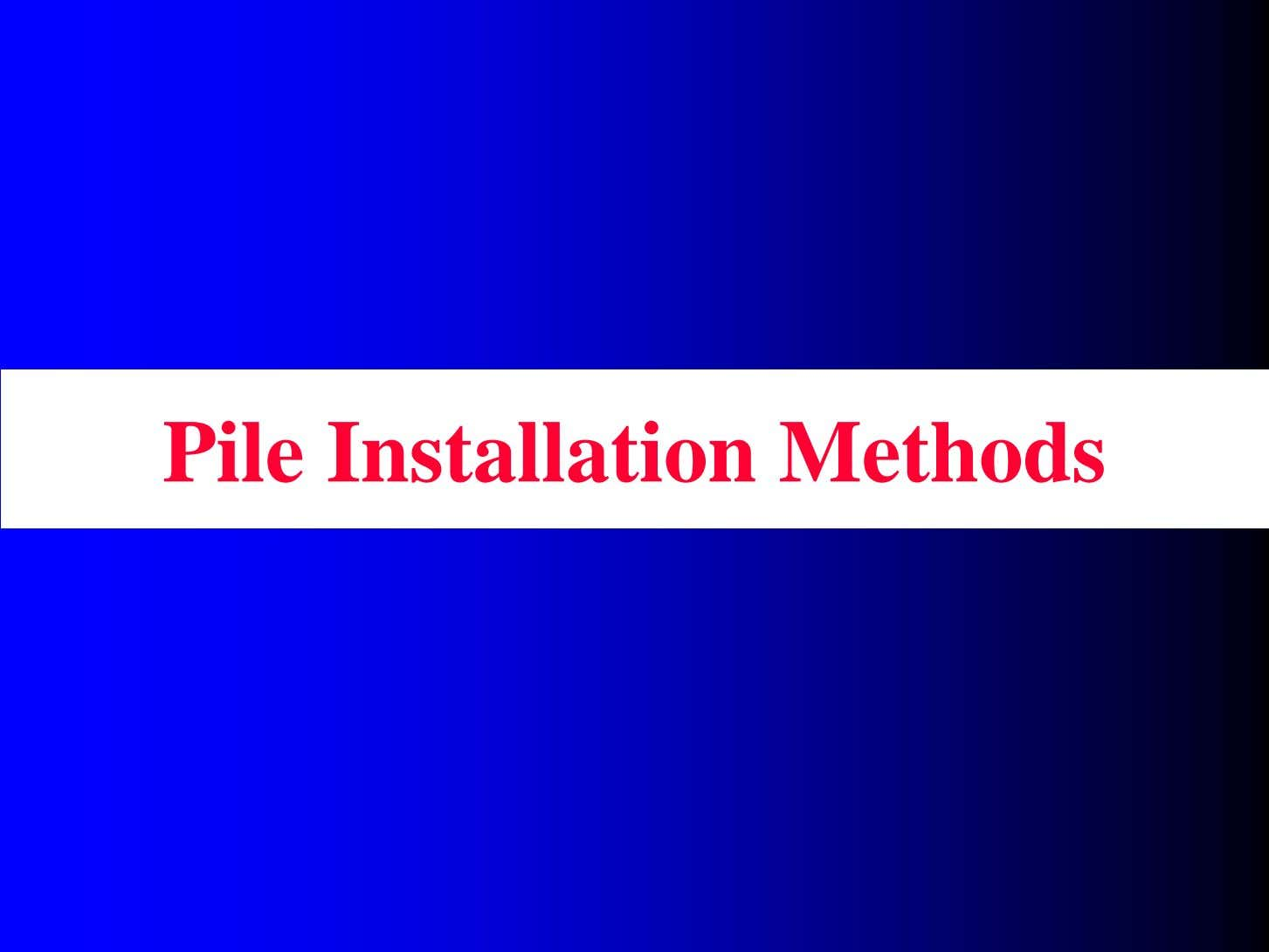 Pile Installation Methods