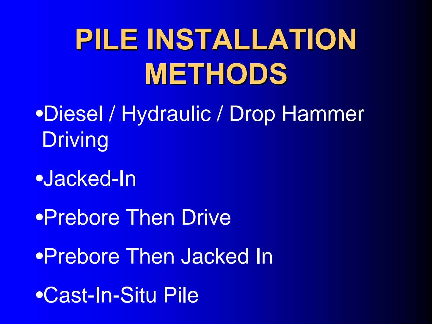 PILEPILE INSTALLATIONINSTALLATION METHODSMETHODS •Diesel / Hydraulic / Drop Hammer Driving •Jacked-In •Prebore