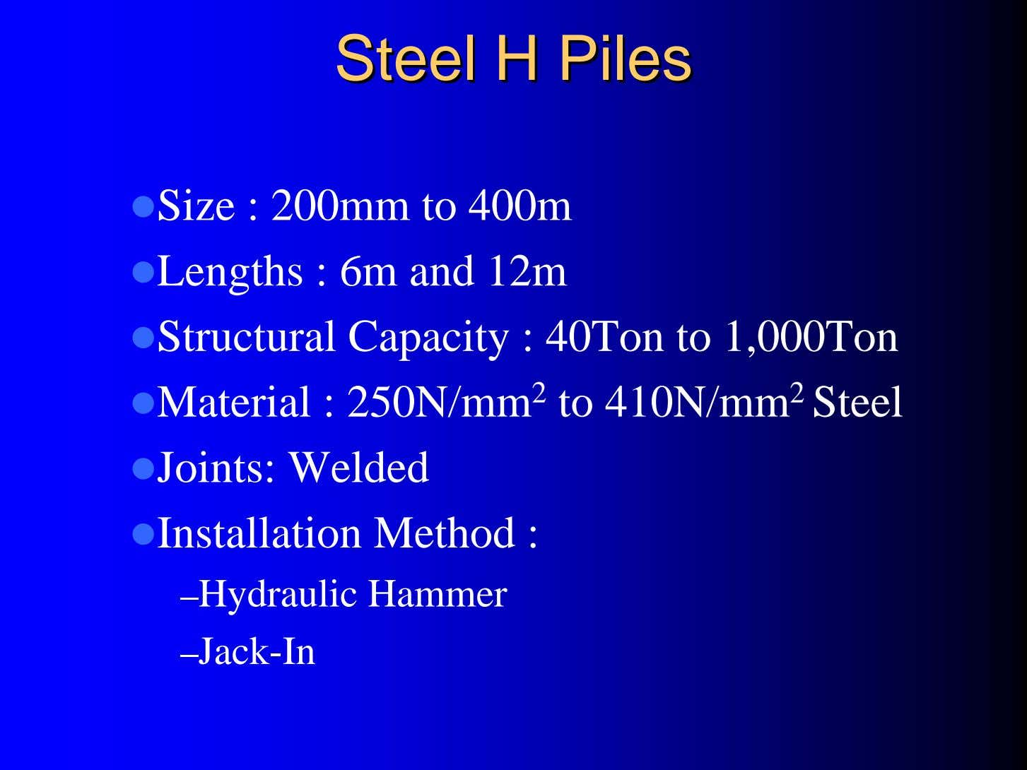 SteelSteel HH PilesPiles Size : 200mm to 400m Lengths : 6m and 12m Structural Capacity