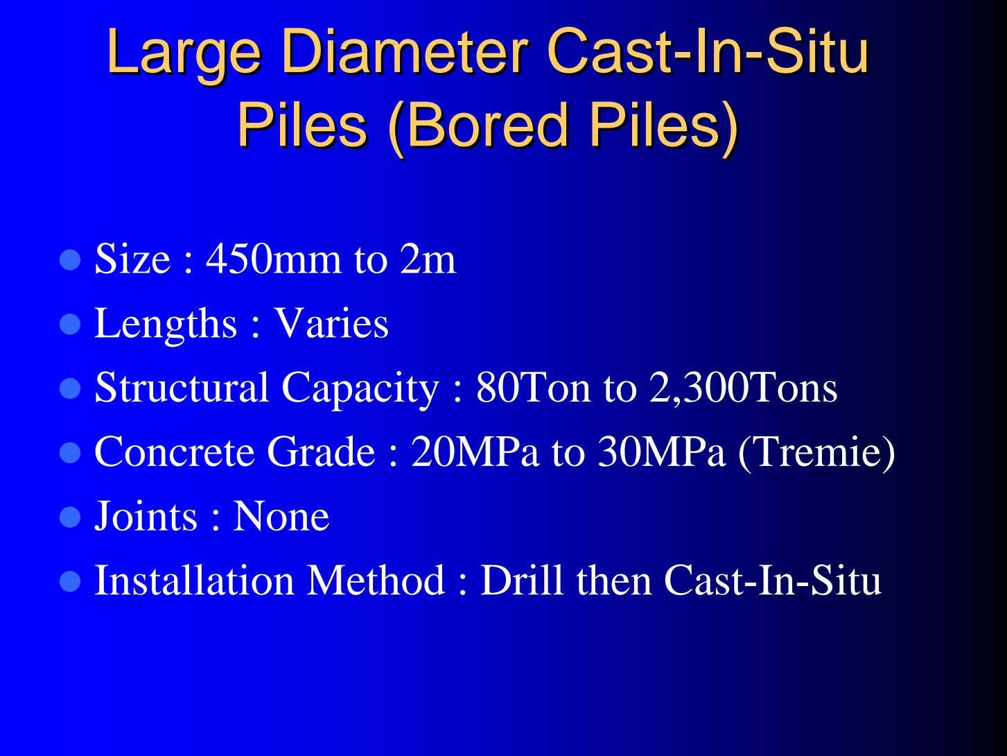 LargeLarge DiameterDiameter CastCast--InIn--SituSitu PilesPiles (Bored(Bored Piles)Piles) Size : 450mm to 2m Lengths