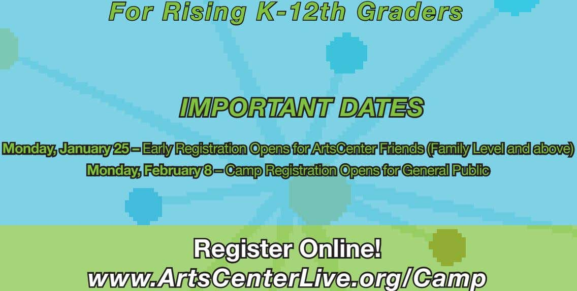 For Rising K-12th Graders IMPORTANT DATES Monday, January 25 – Early Registration Opens for ArtsCenter
