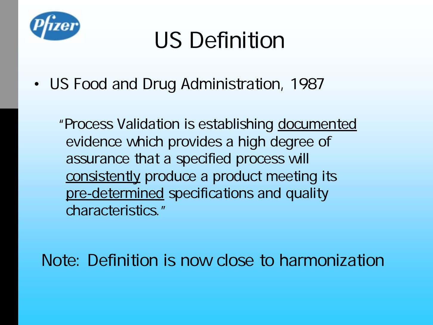 "US Definition • US Food and Drug Administration, 1987 ""Process Validation is establishing documented evidence"