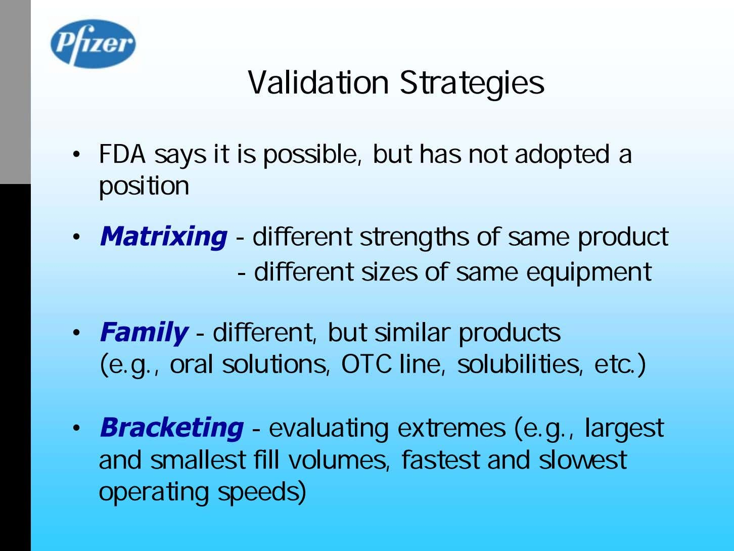 Validation Strategies • FDA says it is possible, but has not adopted a position •