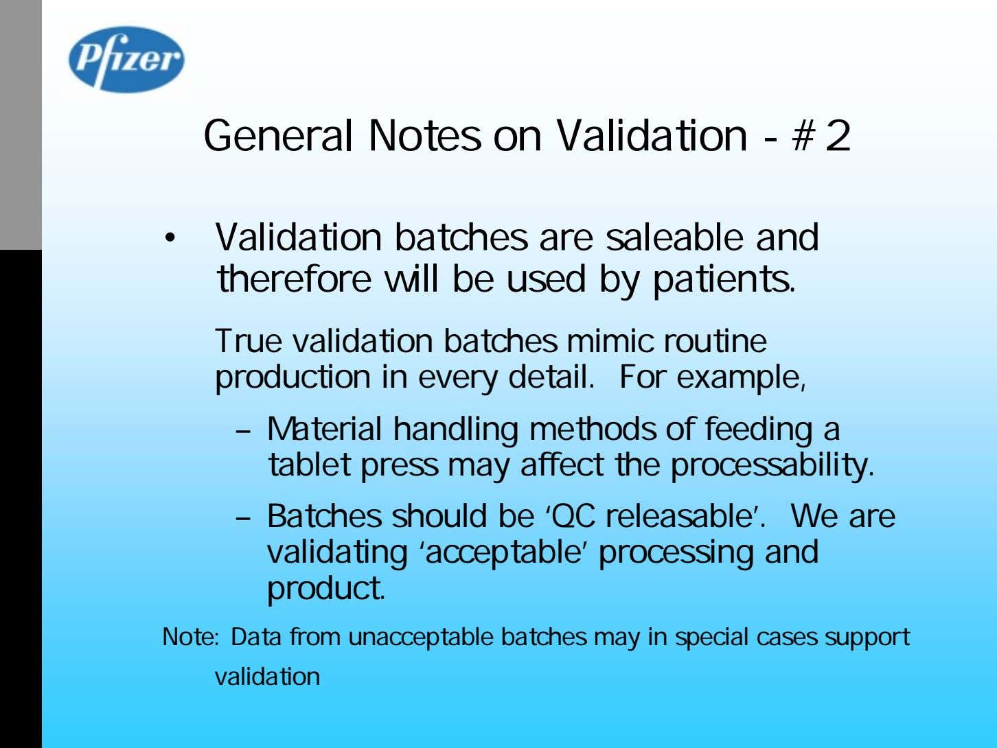 General Notes on Validation - #2 • Validation batches are saleable and therefore will be