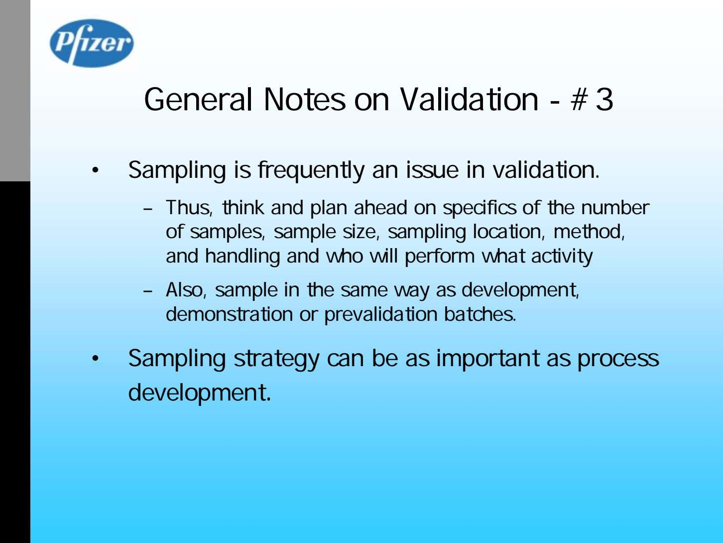 General Notes on Validation - #3 • Sampling is frequently an issue in validation. –