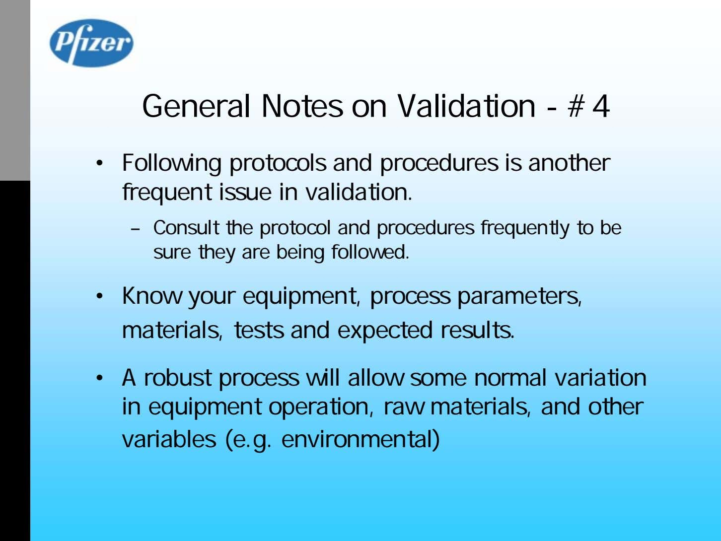 General Notes on Validation - #4 • Following protocols and procedures is another frequent issue