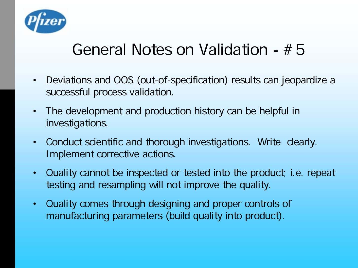 General Notes on Validation - #5 • Deviations and OOS (out-of-specification) results can jeopardize a