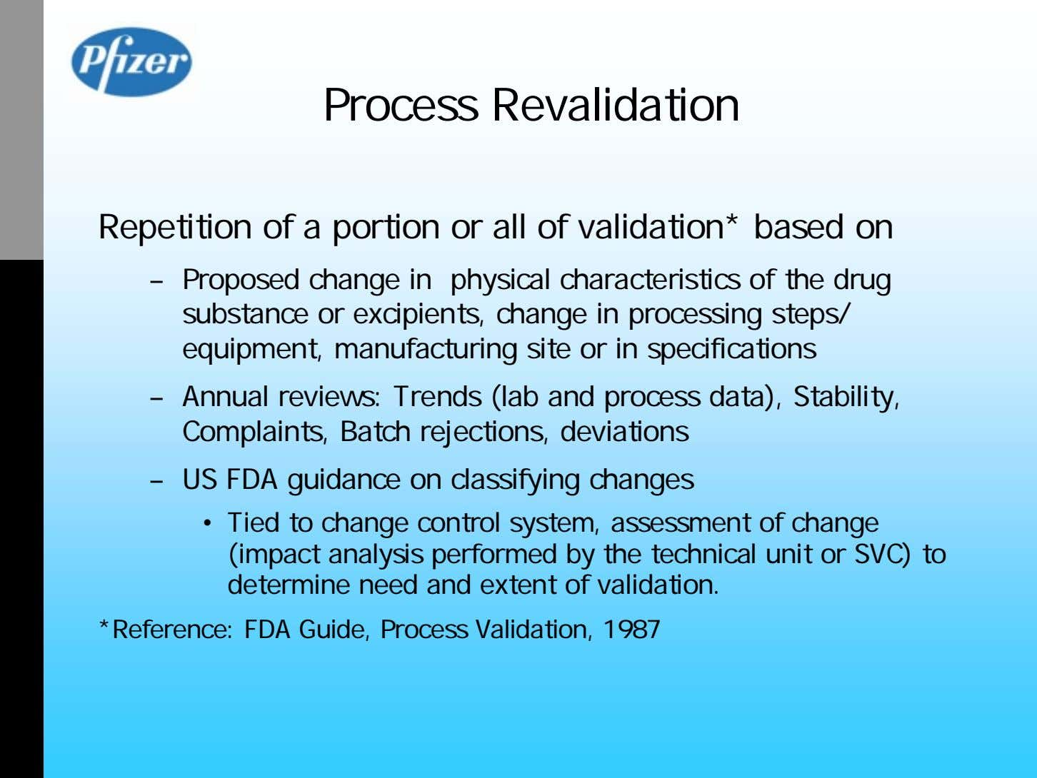 Process Revalidation Repetition of a portion or all of validation* based on – Proposed change