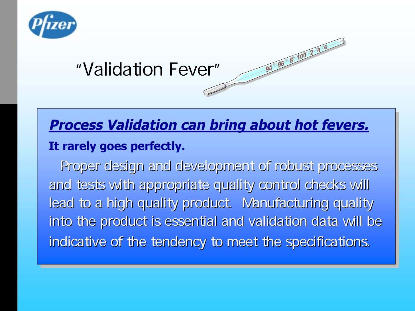"""Validation Fever"" Process Validation can bring about hot fevers. It rarely goes perfectly. ProperProper"