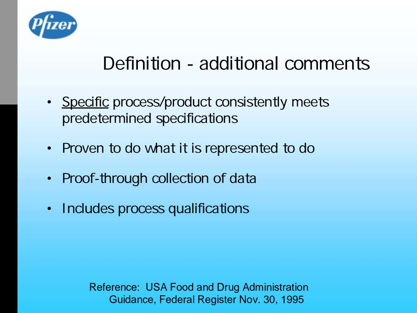 Definition - additional comments • Specific process/product consistently meets predetermined specifications •