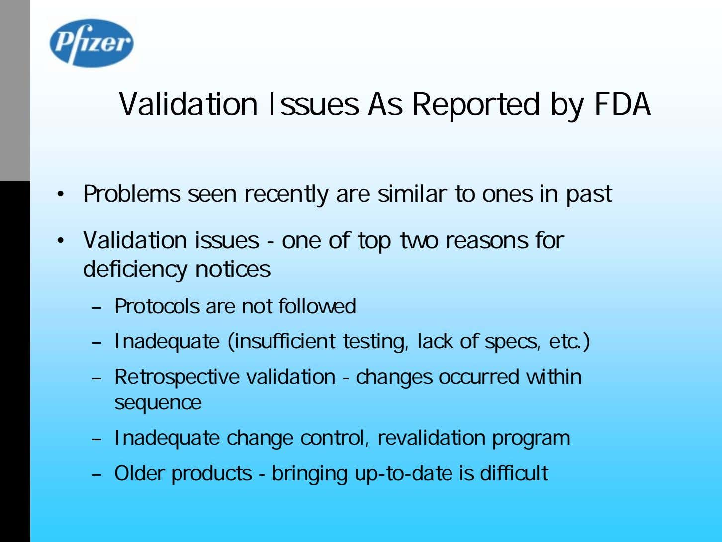 Validation Issues As Reported by FDA • Problems seen recently are similar to ones in