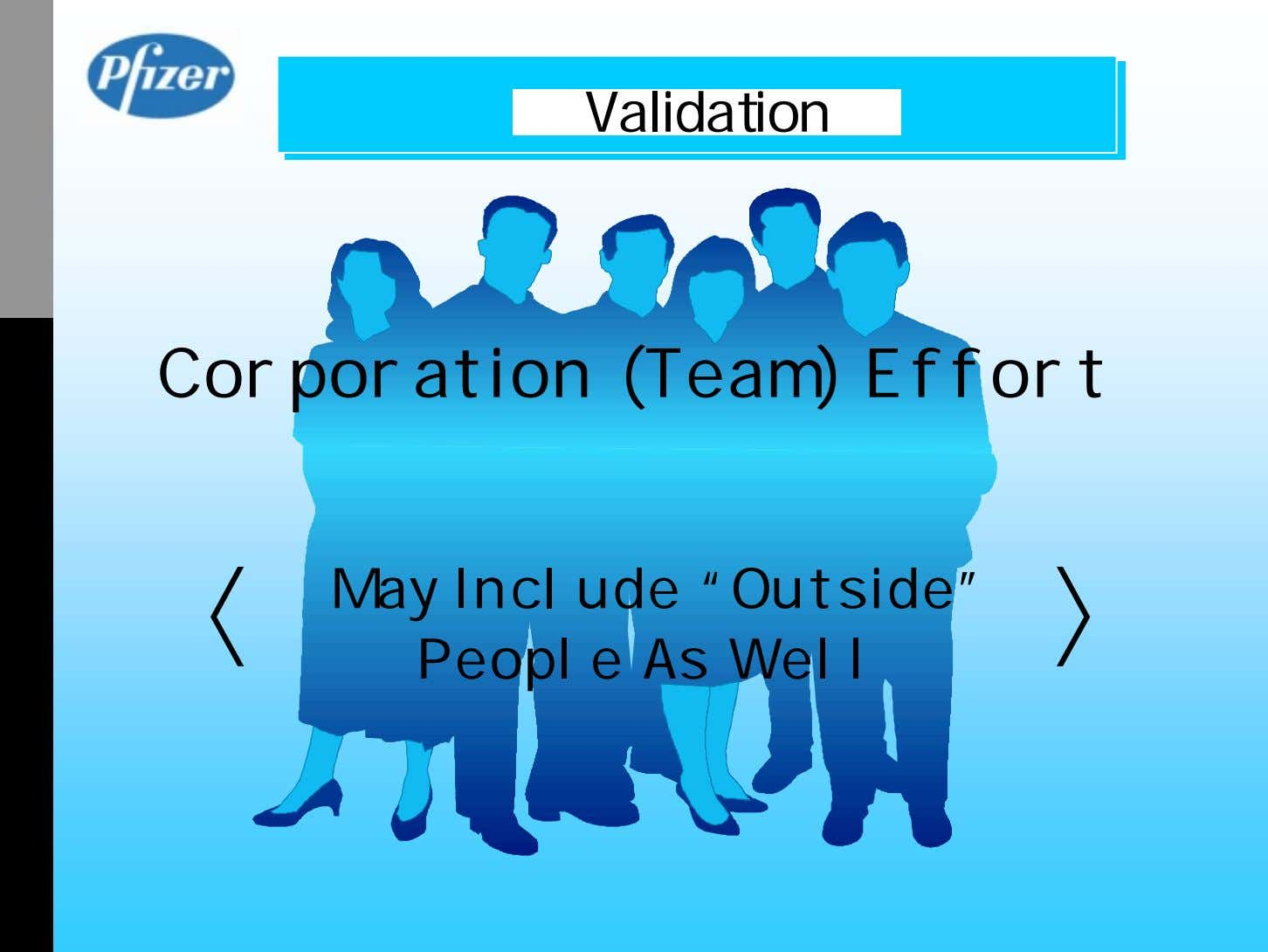 "Validation Corporation (Team) Effort May Include ""Outside"" People As Well"