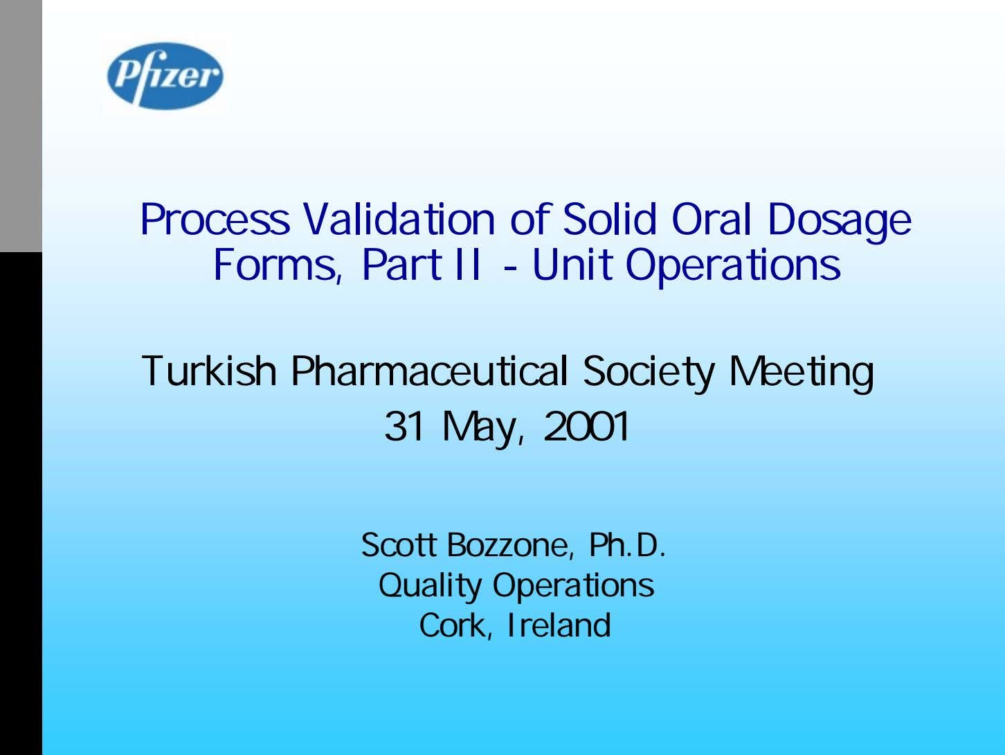 Process Validation of Solid Oral Dosage Forms, Part II - Unit Operations Turkish Pharmaceutical Society