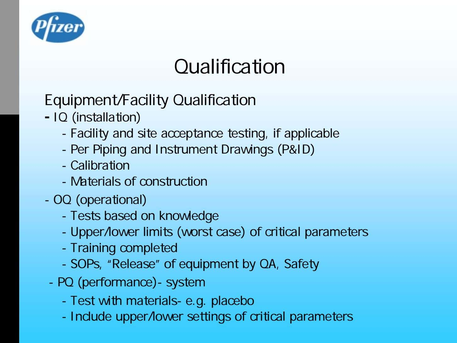 Qualification Equipment/Facility Qualification - IQ (installation) - Facility and site acceptance testing, if