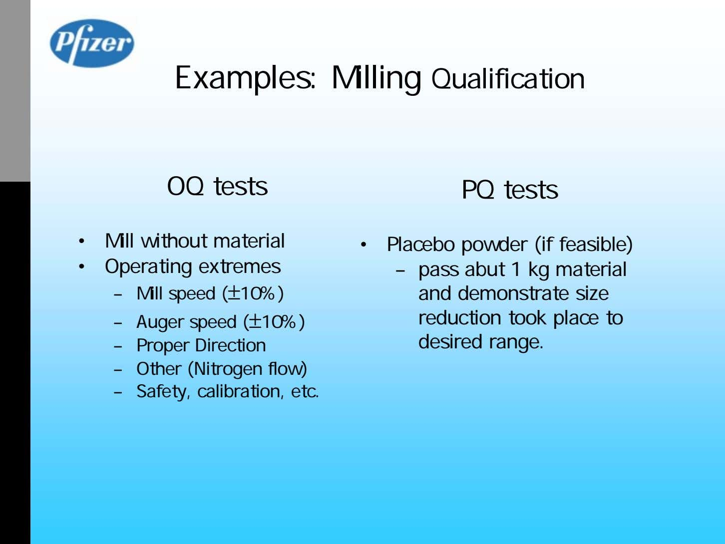 Examples: Milling Qualification OQ tests PQ tests • Mill without material • Operating extremes –