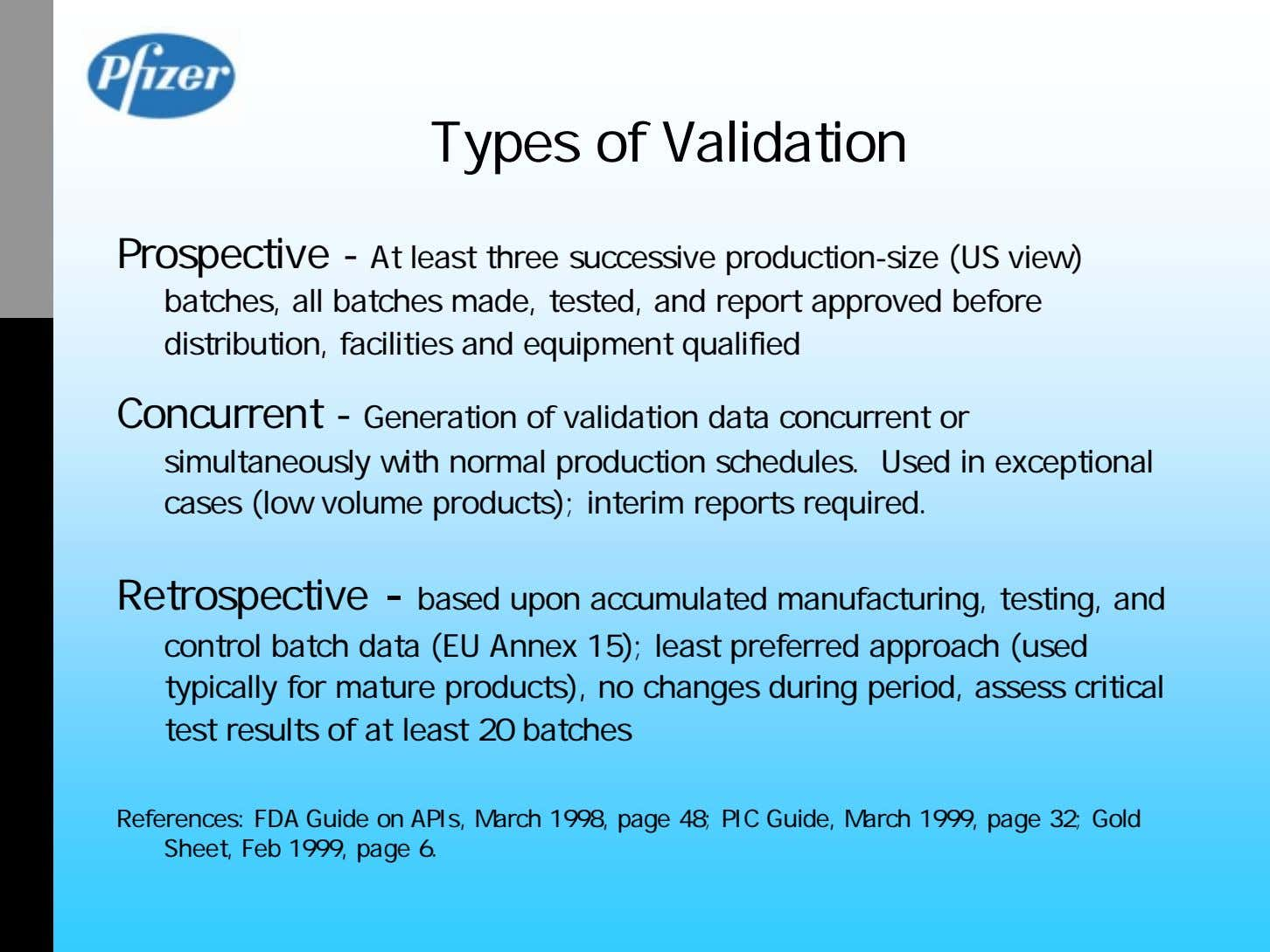 Types of Validation Prospective - At least three successive production-size (US view) batches, all batches