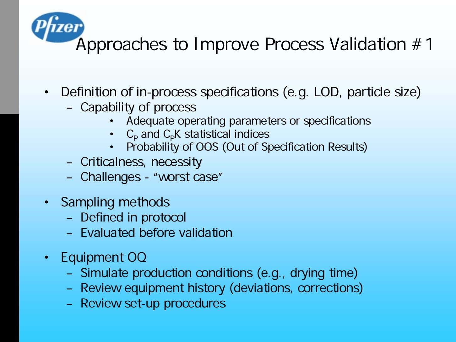 Approaches to Improve Process Validation #1 • Definition of in-process specifications (e.g. LOD, particle size)