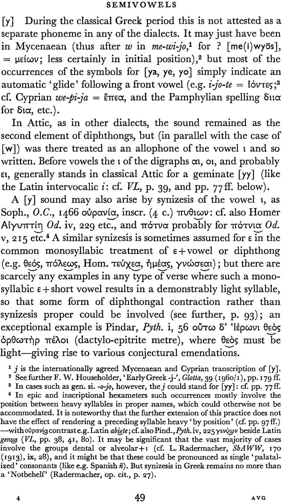 SEMIVOWELS [/] During the classical Greek period this is not attested as a separate phoneme