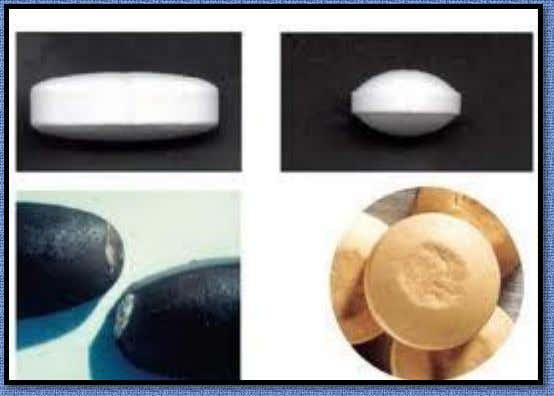 film coating: • Tablet erosion- disfiguration of the core tablet when subjected for too long to