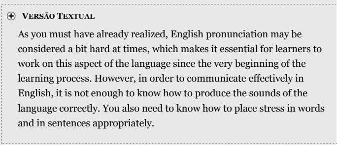 VERSÃO TEXTUAL As you must have already realized, English pronunciation may be considered a bit