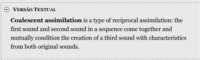 VERSÃO TEXTUAL Coalescent assimilation is a type of reciprocal assimilation: the first sound and second