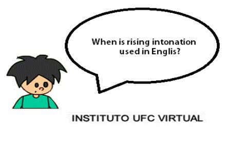 questions. In this lesson, you will study rising intonation. In English, rising intonation is used at