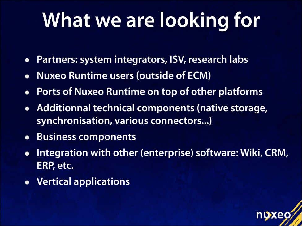What we are looking for Partners: system integrators, ISV, research labs Nuxeo Runtime users (outside