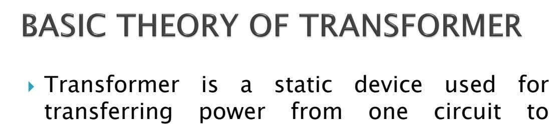  Transformer transferring is a static device used for power from one circuit to