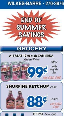 WILKES-BARRE • 270-3976 END OF SUMMER SAVINGS GROCERy A-treAt 12 oz 6 pk cAn sodA AssortedVariety