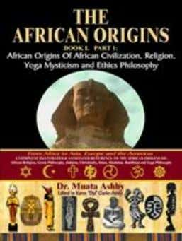 "8.5"" X 11"" ISBN 1-884564-02-X Soft Cover $24.95 U.S. 5. THE AFRICAN ORIGINS OF CIVILIZATION, RELIGION"