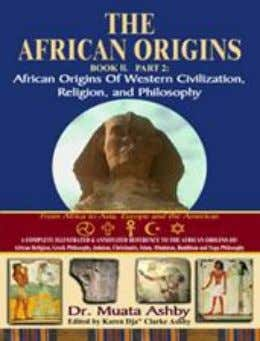 Ethics Philosophy -Soft Cover $24.95 ISBN: 1-884564-55-0 7. AFRICAN ORIGINS BOOK 2 PART 2 African Origins