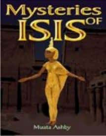 Philosophy -Soft Cover $29.95 (Soft) ISBN: 1- 884564-57-7 9. THE MYSTERIES OF ISIS: The Ancient Egyptian