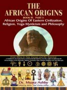 8. EGYPT AND INDIA AFRICAN ORIGINS OF Eastern Civilization, Religion, Yoga Mysticism and Philosophy -Soft