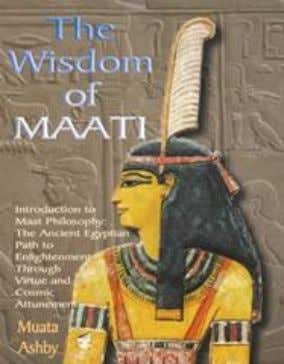 12. INTRODUCTION TO MAAT PHILOSOPHY: Spiritual Enlightenment Through the Path of Virtue Known commonly as