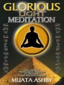 MEDITATION The Ancient Egyptian Path to Enlightenment $22.99 14. THE GLORIOUS LIGHT MEDITATION TECHNIQUE OF ANCIENT
