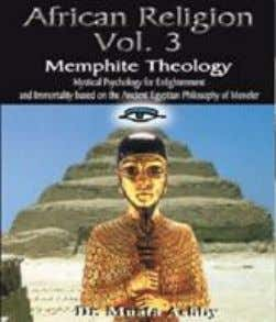 spiritual Enlightenment. ISBN: 1-884564-38-0 $19.95 21. African Religion VOL 3: Memphite Theology: MYSTERIES OF