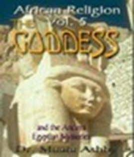 22. AFRICAN RELIGION VOLUME 5: THE GODDESS AND THE EGYPTIAN MYSTERIESTHE PATH OF THE GODDESS