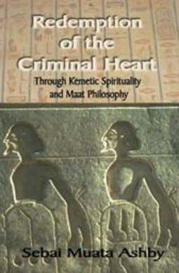 41. Redemption of The Criminal Heart Through Kemetic Spirituality and Maat Philosophy Special book dedicated