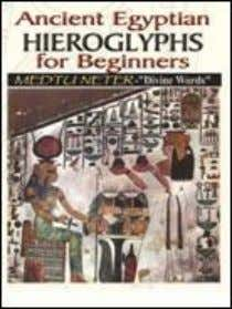 written about over the years. ISBN 1-884564-69- 0 $19.95 45. ANCIENT EGYPTIAN HIEROGLYPHS FOR BEGINNERS This